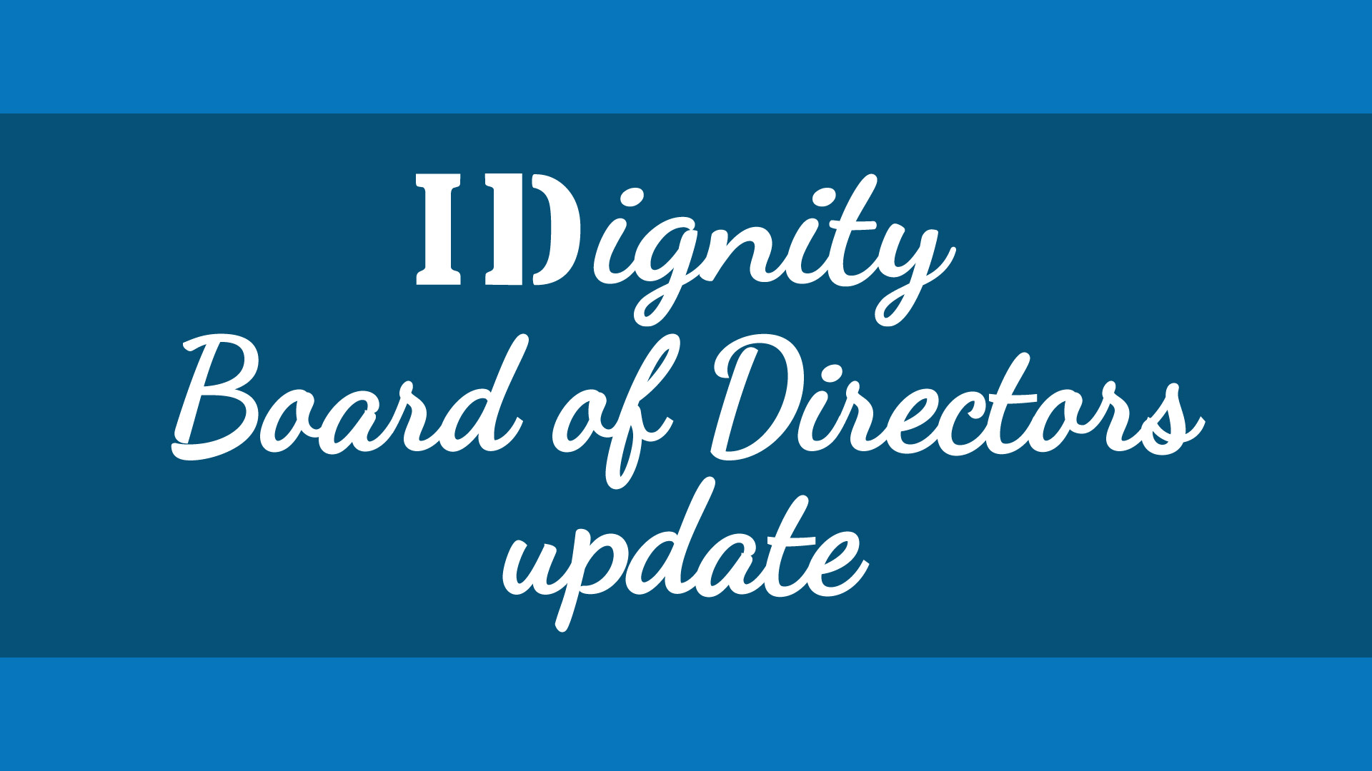 IDignity board of directors update